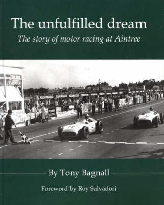 The Unfulfilled Dream: The Story of Motor Racing at Aintree (Hardback)