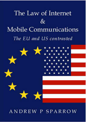 The Law of Internet and Mobile Communications: The US and EU Contrasted (Paperback)