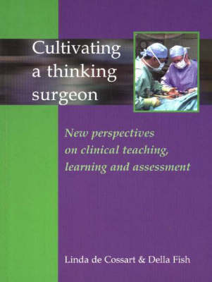 Cultivating a Thinking Surgeon: New Perspectives on Clinical Teaching, Learning and Assessment (Paperback)
