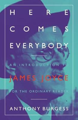 Here Comes Everybody: An Introduction to James Joyce for the ordinary reader (Paperback)