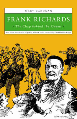 Frank Richards: The Chap Behind the Chums (Paperback)