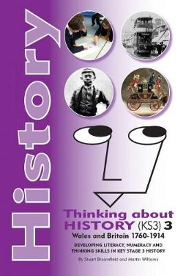 History - Thinking About History (KS3): History - Thinking About History (KS3) 3, Wales and Britain 1760-1914 Wales and Britain 1760-1914 Vol. 3 (Paperback)