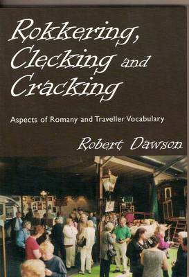 Rokkering, Clecking and Cracking: Aspects of Romany and Traveller Vocabulary (Paperback)