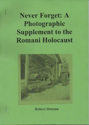 Never Forget: A Photographic Supplement to the Romani Holocaust (Paperback)