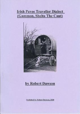 Irish Pavee Traveller Dialect: Gammon, Shelta, The Cant (Paperback)