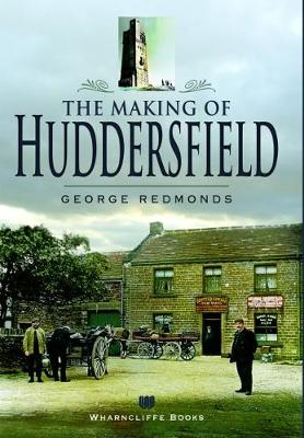 The Making of Huddersfield - The making of. (Paperback)