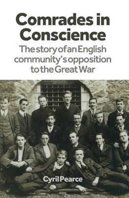 Comrades in Conscience: The Story of an English Community's Opposition to the Great War (Paperback)