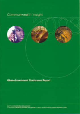 Commonwealth Insight 2003 2003: Ghana Investment Conference Report (Paperback)