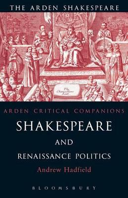 Shakespeare and Renaissance Politics - Arden Critical Companions (Paperback)