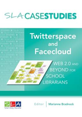 Twitterspace and Facecloud: Web 2.0 and Beyond for School Librarians (Paperback)