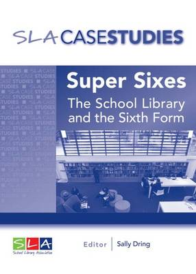 Super Sixes: The Sixth Form and the School Library 2016 (Paperback)