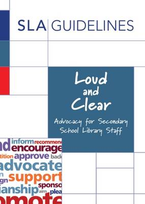 Loud and Clear: Advocacy for Secondary School Library Staff 2016 (Paperback)