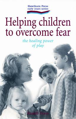 Helping Children to Overcome Fear: The Healing Power of Play - Early Years (Paperback)