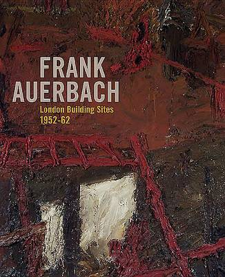 Frank Aauerbach: The London Building Sites, 1952-62 (Paperback)