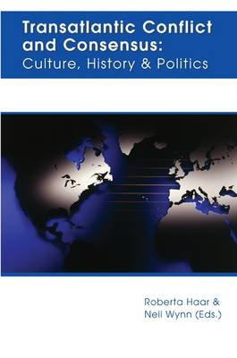 Transatlantic Conflict and Consensus: Culture, History and Politics (Paperback)