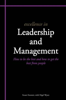Excellence in Leadership and Management: How to be the Best and How to Get the Best from People (Paperback)