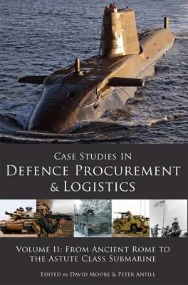 Case Studies in Defence Procurement: Vol II: From Ancient Rome to the Astute Class Submarine (Paperback)