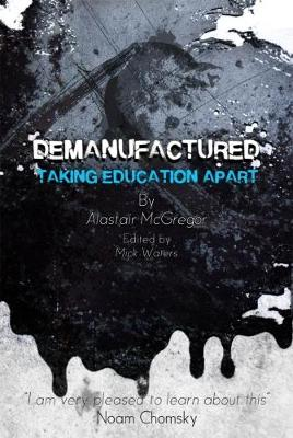 Demanufactured: Taking Education Apart (Paperback)