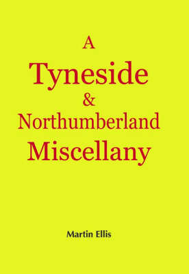 A Tyneside and Northumberland Miscellany (Hardback)