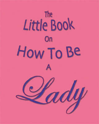 The Little Book on How to be a Lady (Paperback)