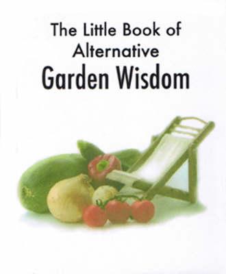 The Little Book of Alternative Garden Wisdom (Paperback)