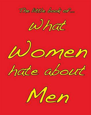 Little Book of What Women Hate About Men (Paperback)