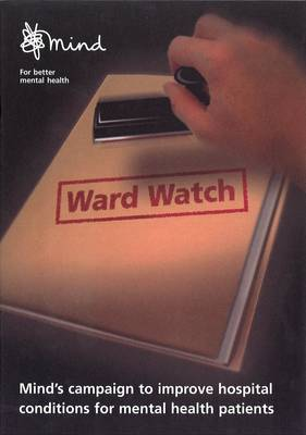 Ward Watch: Mind's Report on Hospital Conditions for Mental Health Patients (Paperback)