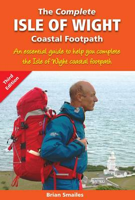 The Complete Isle of Wight Coastal Footpath: An Essencial Guide (Paperback)