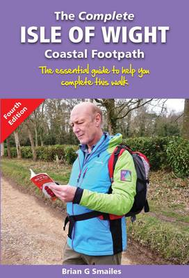The Complete Isle of Wight Coastal Footpath: The Essential Guide to Help You Complete This Walk (Paperback)