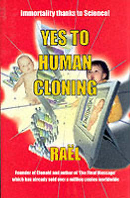 Yes to Human Cloning: Immortality Thanks to Science! (Hardback)