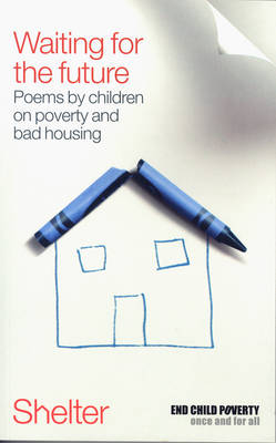 Waiting For The Future: Poems by Children in Poverty and Bad Housing (Paperback)