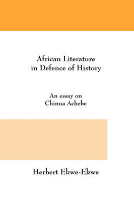 African Literature in Defence of History: An Essay on Chinua Achebe (Paperback)