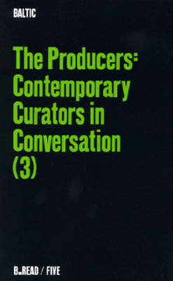 The Producers, The: v. 3: Contemporary Curators in Conversation - B.Read S. No. 5 (Paperback)