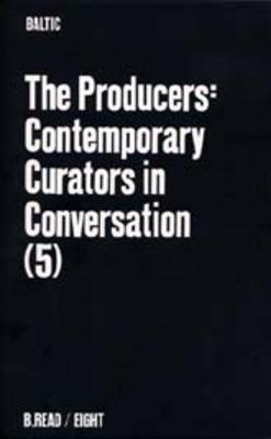 The Producers: Contemporary Curators in Conversation - B.Read S. No.4 (Paperback)