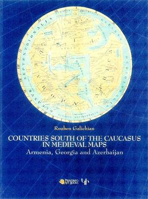 Countries South of the Caucasus in Medieval Maps: Armenia, Georgia and Azerbaijan (Paperback)