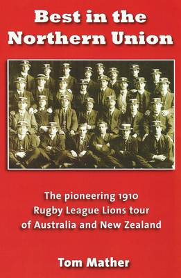 Best in the Northern Union: The Pioneering 1910 Rugby League Lions Tour of Australia and New Zealand (Paperback)