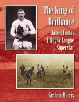 The King of Brilliance: James Lomas - a Rugby League Superstar (Hardback)