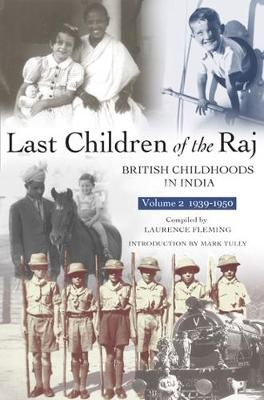 Last Children Of The Raj, Volume 2 (1939-1950): British Childhoods in India (Paperback)
