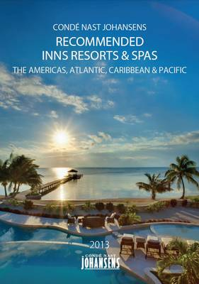 Conde Nast Johansens Recommended Inns, Resorts & Spas 2013: The Americas, Atlantic, Caribbean & Pacific (Paperback)