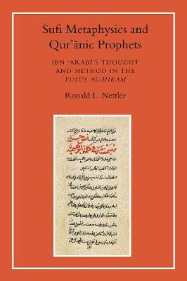 Sufi Metaphysics and Qur'anic Prophets: Ibn Arabi's Thought and Method in the 'Fusus Al-Hikam' (Paperback)