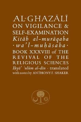 Al-Ghazali on Vigilance and Self-Examination - Islamic Texts Society Al-Ghazali Series (Paperback)