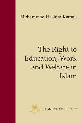 The Right to Education, Work and Welfare in Islam - Fundamental Rights and Liberties in Islam Series 6 (Paperback)