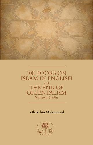 100 Books on Islam in English: And the End of Orientalism in Islamic Studies (Paperback)