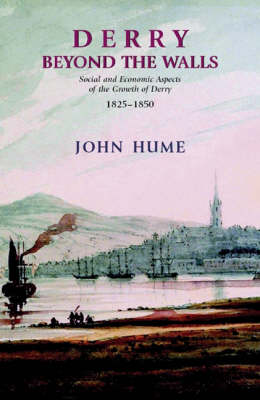 Derry Beyond The Walls: Social and Economic Aspects of the Growth of Derry 1825-1850 (Paperback)