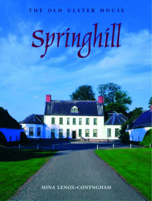 Springhill: An Old Ulster House and the People Who Lived in it (Hardback)