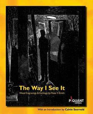 The Way I See it: Wood Gravings and Etchings by Peter S. Smith - Visibilia (Paperback)