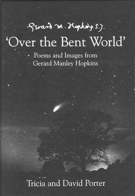 Over the Bent World: Poems and Images from Gerard Manley Hopkins (Hardback)