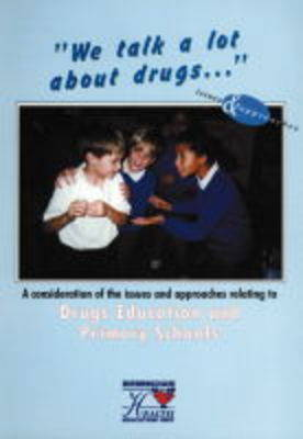 We Talk a Lot About Drugs: A Consideration of the Issues and Approaches Relating to Drugs Education and Primary Schools - Issues in Primary Schools No. 3 (Spiral bound)