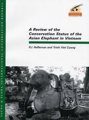 A Review of the Conservation Status of the Asian Elephant in Vietnam (Paperback)