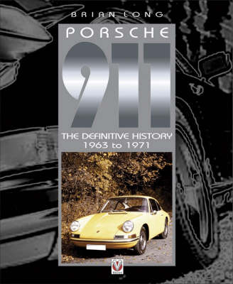 Porsche 911 - The Definitive History 1963 to 1971 (Hardback)